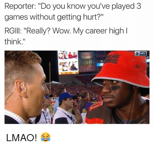 "Lmao, Nfl, and Wow: Reporter: ""Do you know you've played 3  games without getting hurt?""  RGIll: ""Really? Wow. My career high l  think  NFL  ubli LMAO! 😂"