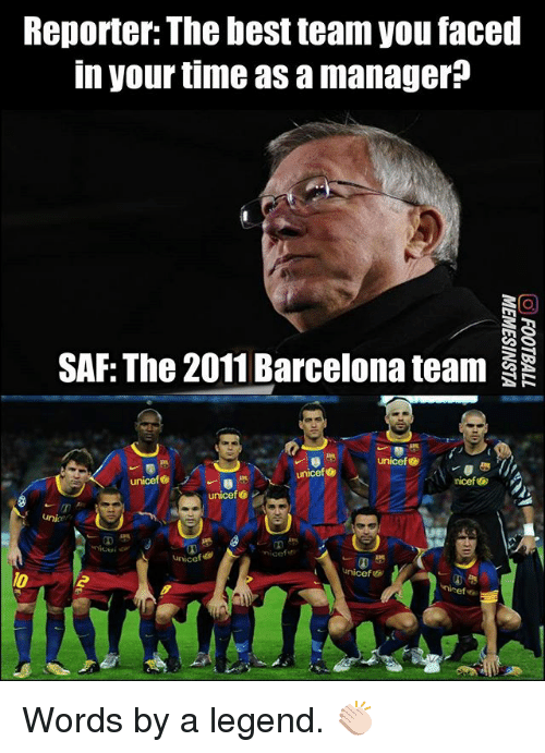 saf: Reporter: The best team you faced  in your time as a manager?  SAF: The 2011 Barcelona team  unicef G  unicef  unicef  unicefヴ  lo Words by a legend. 👏🏻