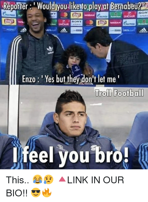 Football, Memes, and Troll: Reporter Woulduyoutliketo play at Bernabeu  Enzo :'Yes but they on't let me  Troll Football  feel you bro! This.. 😂😥 🔺LINK IN OUR BIO!! 😎🔥