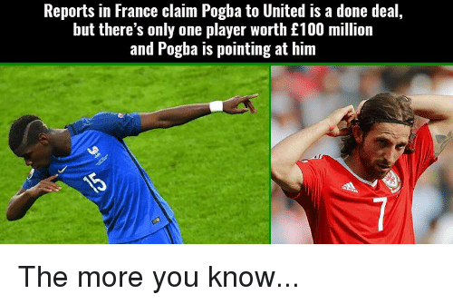 Soccer, The More You Know, and France: Reports in France claim Pogba to United is a done deal,  but there's only one player worth £100 million  and Pogba is pointing at him The more you know...