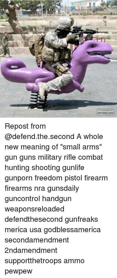 "Guns, Memes, and Hunting: Repost from @defend.the.second A whole new meaning of ""small arms"" gun guns military rifle combat hunting shooting gunlife gunporn freedom pistol firearm firearms nra gunsdaily guncontrol handgun weaponsreloaded defendthesecond gunfreaks merica usa godblessamerica secondamendment 2ndamendment supportthetroops ammo ΜΟΛΩΝΛΑΒΕ pewpew"