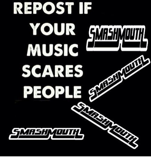 Music, Scare, and Dank Memes: REPOST IF  YOUR  MUSIC  SCARES  PEOPLE