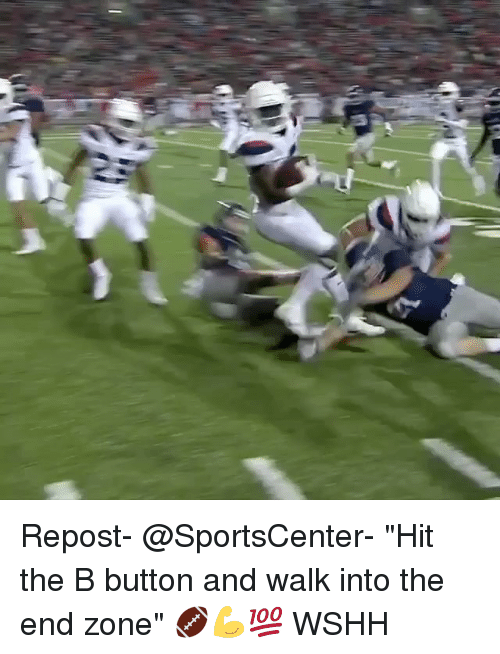"Memes, SportsCenter, and Wshh: Repost- @SportsCenter- ""Hit the B button and walk into the end zone"" 🏈💪💯 WSHH"