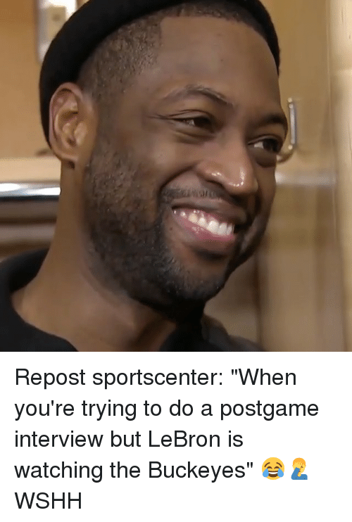 "Memes, SportsCenter, and Wshh: Repost sportscenter: ""When you're trying to do a postgame interview but LeBron is watching the Buckeyes"" 😂🤦‍♂️ WSHH"