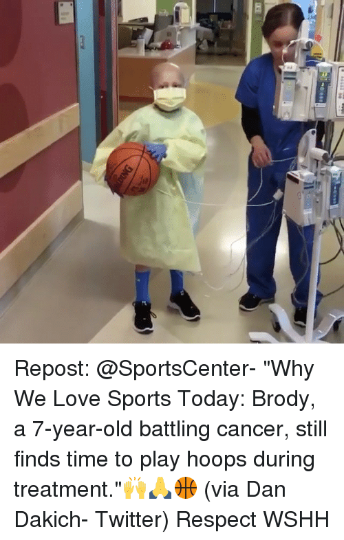 """Memes, SportsCenter, and Wshh: Repost: @SportsCenter- """"Why We Love Sports Today: Brody, a 7-year-old battling cancer, still finds time to play hoops during treatment.""""🙌🙏🏀 (via Dan Dakich- Twitter) Respect WSHH"""