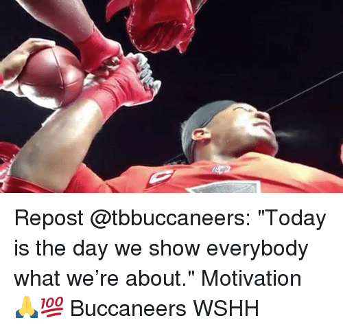 """Memes, Wshh, and Today: Repost @tbbuccaneers: """"Today is the day we show everybody what we're about."""" Motivation 🙏💯 Buccaneers WSHH"""