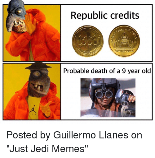 "probable: Republic credits  Probable death of a 9 year old Posted by Guillermo Llanes on ""Just Jedi Memes"""