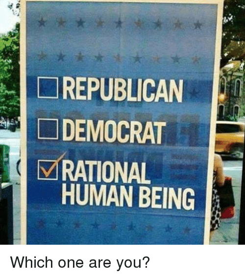 rationalization: REPUBLICAN  DEMOCRAT  M RATIONAL  HUMAN BEING Which one are you?