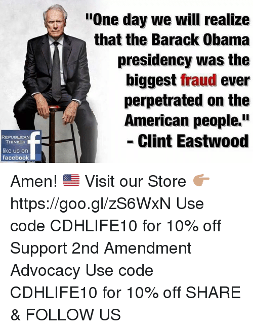 """Clint Eastwood: REPUBLICAN  THINKER  like us on  facebook  """"One day we will realize  that the Barack Obama  presidency was the  biggest fraud ever  perpetrated on the  American people.  Clint Eastwood Amen! 🇺🇸  Visit our Store 👉🏽 https://goo.gl/zS6WxN Use code CDHLIFE10 for 10% off Support 2nd Amendment Advocacy Use code CDHLIFE10 for 10% off SHARE & FOLLOW US"""