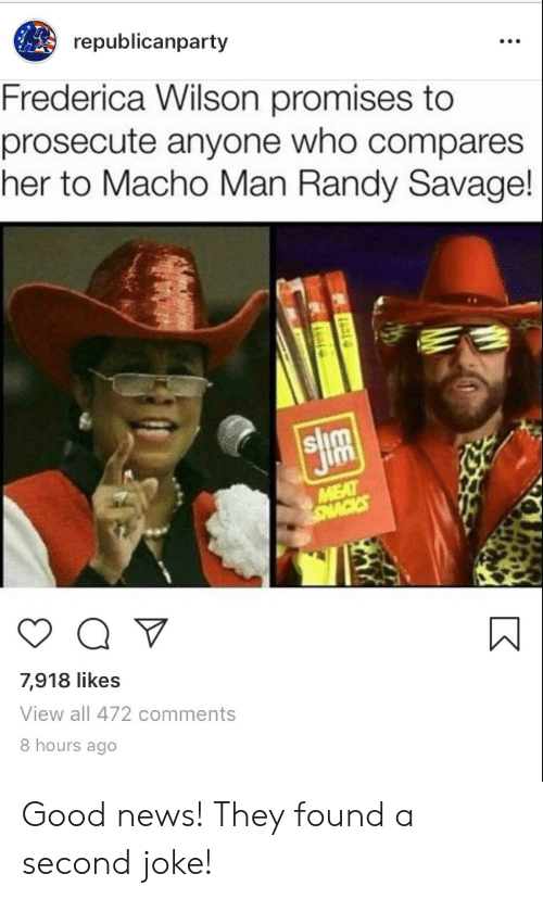 Macho Man Randy Savage: republicanparty  Frederica Wilson promises to  prosecute anyone who compares  her to Macho Man Randy Savage!  MEAT  SNACKES  7,918 likes  View all 472 comments  8 hours ago Good news! They found a second joke!