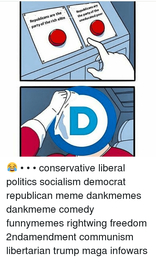 Republican Meme: Republicans are the  party of the rich eliet  Republicans are  the party of the  uneducated poor 😂 • • • conservative liberal politics socialism democrat republican meme dankmemes dankmeme comedy funnymemes rightwing freedom 2ndamendment communism libertarian trump maga infowars