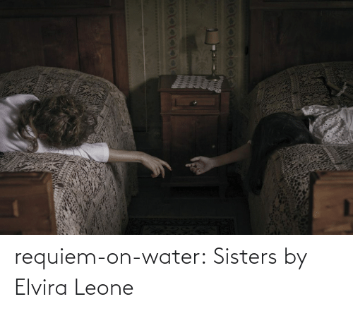 sisters: requiem-on-water:  Sisters by  Elvira Leone