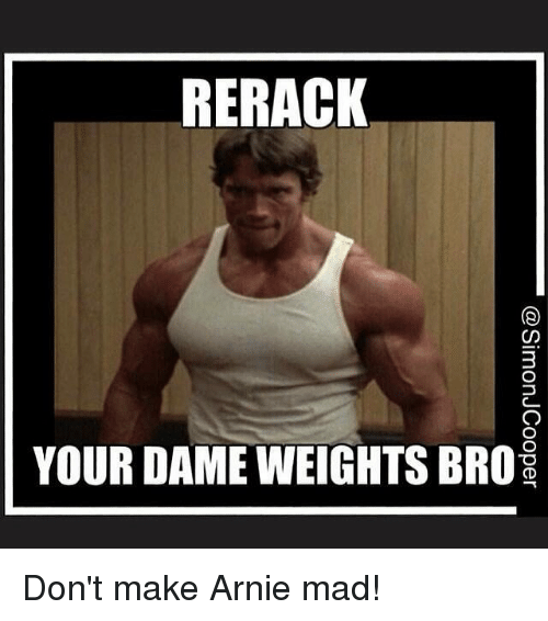 Gym: RERACK  YOUR DAME WEIGHTS BRO  @SimonJCooper Don't make Arnie mad!