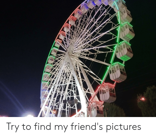My Friends Pictures: rerer Try to find my friend's pictures