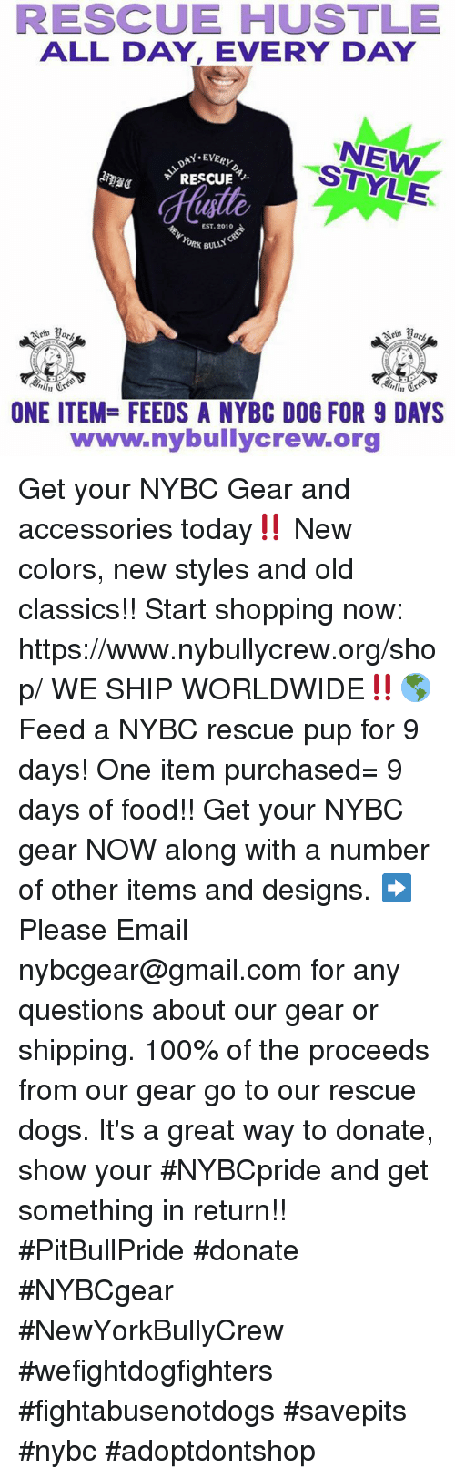 Anaconda, Dogs, and Food: RESCUE HUSTLE  ALL DAY, EVERY DAY  NEW  STYLE  \.EVERYD  RESCUE  iale  us  EST. 2010  YORK BULL  nllu  ONE ITEM-FEEDS A NYBC DOG FOR 9 DAYS  www.nybullycrew.org Get your NYBC Gear and accessories today‼️ New colors, new styles and old classics!! Start shopping now: https://www.nybullycrew.org/shop/  WE SHIP WORLDWIDE‼️🌎 Feed a NYBC rescue pup for 9 days! One item purchased= 9 days of food!! Get your NYBC gear NOW along with a number of other items and designs.   ➡️ Please Email nybcgear@gmail.com for any questions about our gear or shipping.  100% of the proceeds from our gear go to our rescue dogs. It's a great way to donate, show your #NYBCpride and get something in return!!  #PitBullPride #donate   #NYBCgear #NewYorkBullyCrew #wefightdogfighters #fightabusenotdogs #savepits  #nybc  #adoptdontshop