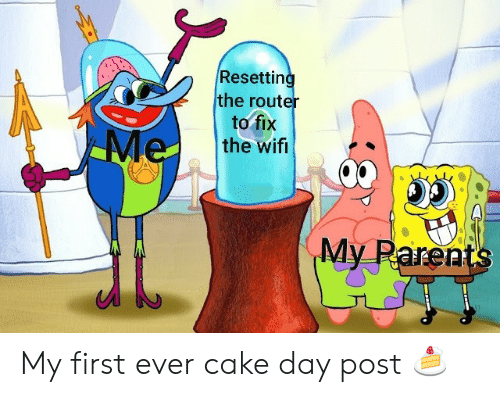 Parents, Cake, and Router: Resetting  the router  to fix  the wifi  Me  My Parents My first ever cake day post 🍰