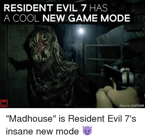 "Memes, Insanity, and 🤖: RESIDENT EVIL 7 HAS  A COOL  NEW GAME MODE  Source: CAPCOM ""Madhouse"" is Resident Evil 7's insane new mode 😈"