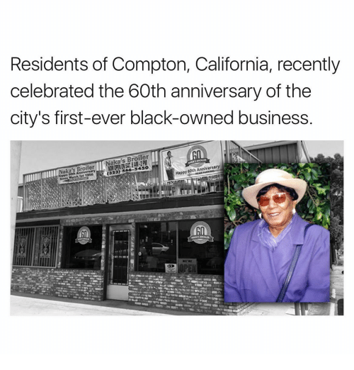 Memes, 🤖, and Sas: Residents of Compton, California, recently  celebrated the 60th anniversary of the  city's first-ever black-owned business.  60th Anniversary  Happy i323) SAS-5450  aka s Broiler  1st 1956