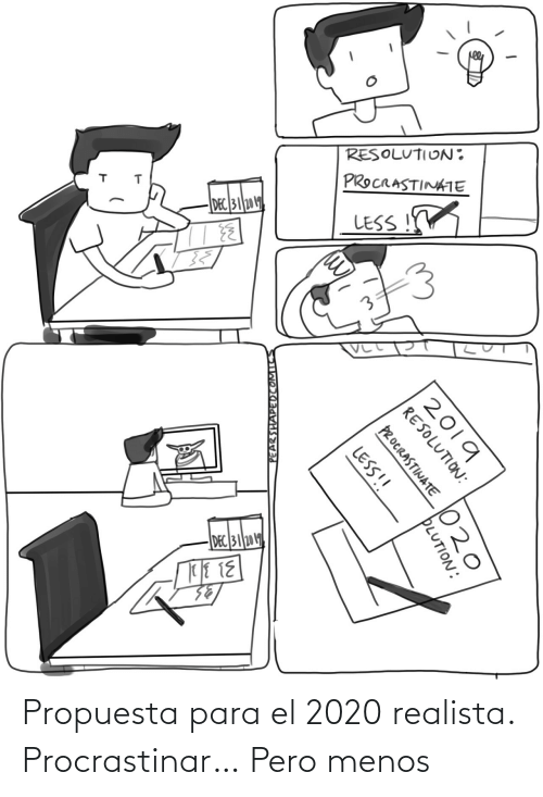 para: RESOLUTION:  PROCRASTINATE  DEC 312019  LESS  DEC 31 2019  2019  RESOLUTION:  PROCRASTINATE  LESS!!  PLUTION:  PEARSHAPEDCOMICS Propuesta para el 2020 realista. Procrastinar… Pero menos