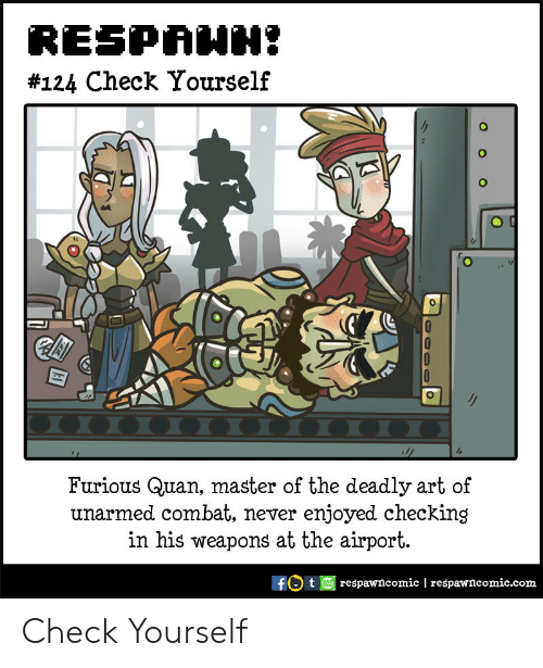 Combat: RESPAHH  #124 Check Yourself  0000 00000 00  Furious Quan, master of the deadly art of  unarmed combat, never enjoyed checking  in his weapons at the airport.  respawncomic | respawncomic.com Check Yourself