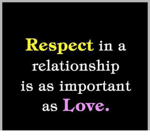respect in a relationship Best answer: well if you have no respect for them,you cant really like themcause you need to like who they are as a person and want to respect.