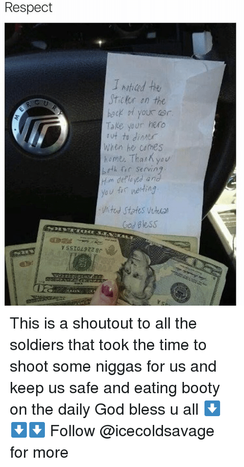 Booty, Dank, and Soldiers: Respect  Initia d her  en the  your or  Take your hero  When he cames  home. Thank you  bath fer serving.  m deployed  and  you fan  d Bless  y SSTOL922 gr. This is a shoutout to all the soldiers that took the time to shoot some niggas for us and keep us safe and eating booty on the daily God bless u all ⬇️⬇️⬇️ Follow @icecoldsavage for more