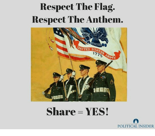 flags: Respect The Flag.  Respect The Anthem,  ITED ST  Share- YES!  POLITICAL INSIDER