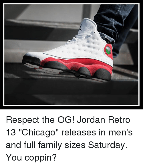 """Chicago, Family, and Memes: Respect the OG! Jordan Retro 13 """"Chicago"""" releases in men's and full family sizes Saturday. You coppin?"""