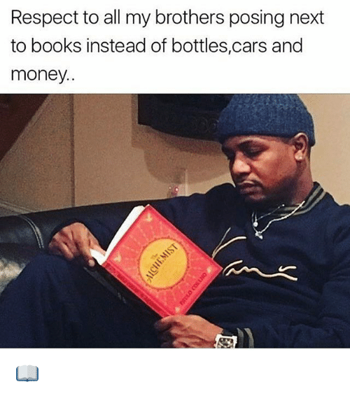 Books, Cars, and Memes: Respect to all my brothers posing next  to books instead of bottles,cars and  money. 📖