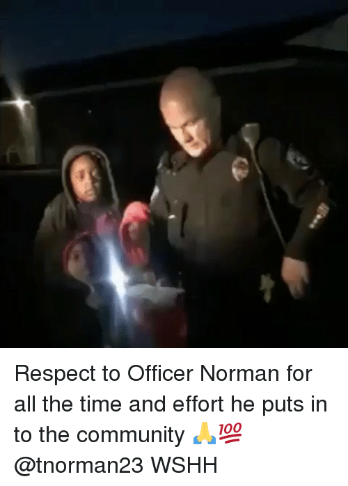 Community, Memes, and Respect: Respect to Officer Norman for all the time and effort he puts in to the community 🙏💯 @tnorman23 WSHH