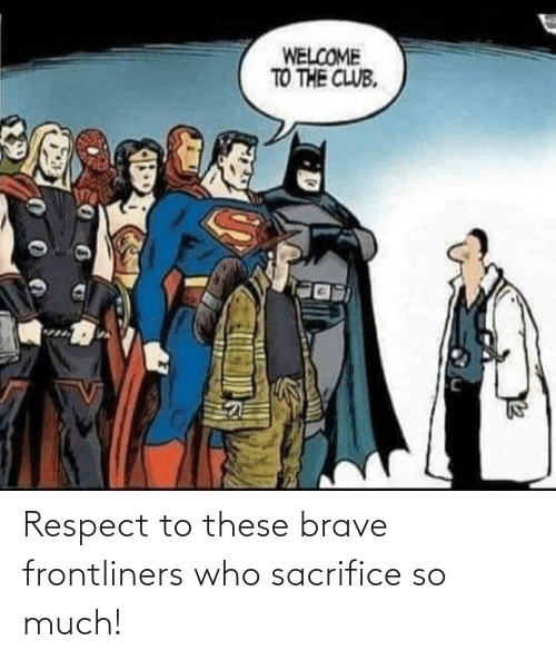 Brave: Respect to these brave frontliners who sacrifice so much!