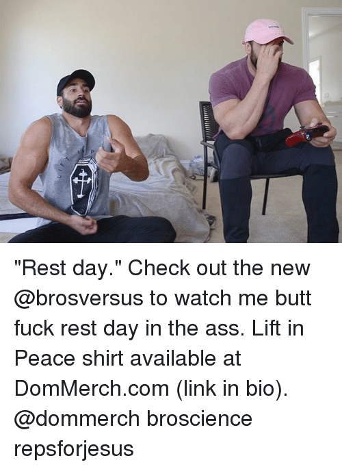 """Ass, Butt, and Memes: """"Rest day."""" Check out the new @brosversus to watch me butt fuck rest day in the ass. Lift in Peace shirt available at DomMerch.com (link in bio). @dommerch broscience repsforjesus"""