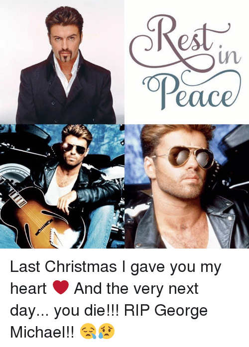 George Michael: Rest in  OPeace) Last Christmas I gave you my heart ❤️ And the very next day... you die!!! RIP  George Michael!! 😪😥