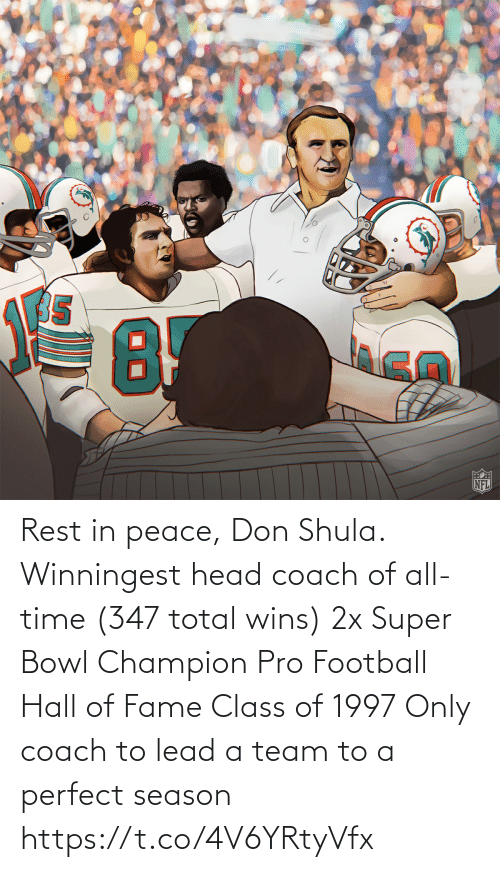 All Time: Rest in peace, Don Shula.  Winningest head coach of all-time (347 total wins) 2x Super Bowl Champion Pro Football Hall of Fame Class of 1997 Only coach to lead a team to a perfect season https://t.co/4V6YRtyVfx