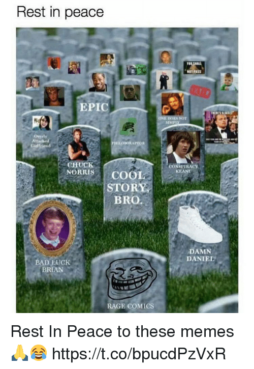 Bad Luck Brian: Rest in peace  NOT PASS  EPIC  SIMP  Overly  Att  Gielfriend  CHUCK  NORRISCOOL  CONKPIRACY  KEAND  STORY  BRO.  DAMN  DANIEL  BAD LUCK  BRIAN  RAGE COMICS, Rest In Peace to these memes 🙏😂 https://t.co/bpucdPzVxR