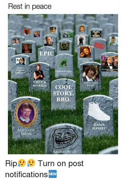 Bad Luck Brian: Rest in peace  NOTFAS  EPIC  SIMP  Overly  ILOSORAPTOR  CHUCK  NORRISCOO  CoNkpIRACY  KEAN  STORY  BRO  DAMN  DANIEL  BAD LUCK  BRIAN  RAGE COMICS Rip😥😥 Turn on post notifications🆕
