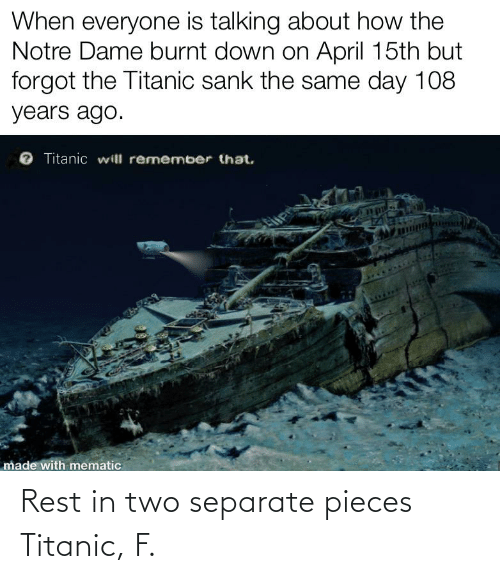 Titanic: Rest in two separate pieces Titanic, F.