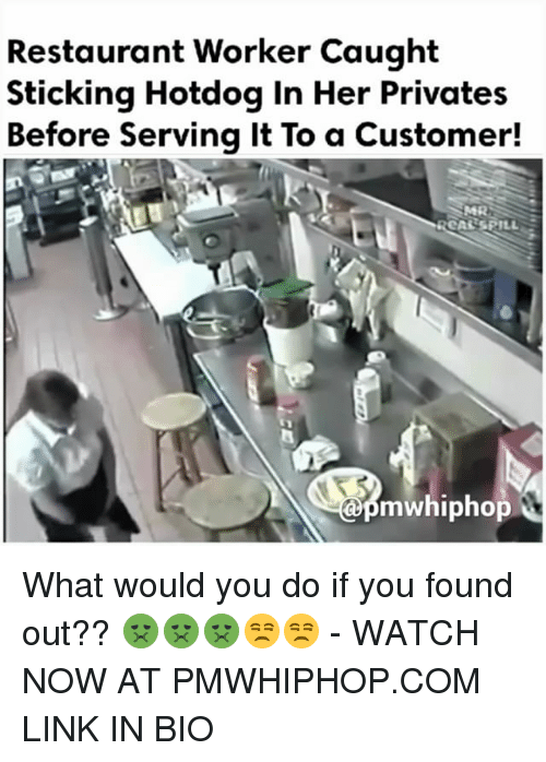 Memes, Link, and Restaurant: Restaurant Worker Caught  Sticking Hotdog In Her Privates  Before Serving It To a Customer!  apmW hiphop What would you do if you found out?? 🤢🤢🤢😒😒 - WATCH NOW AT PMWHIPHOP.COM LINK IN BIO