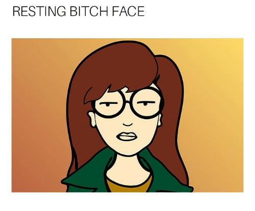 Face and Resting: RESTING BITCH FACE