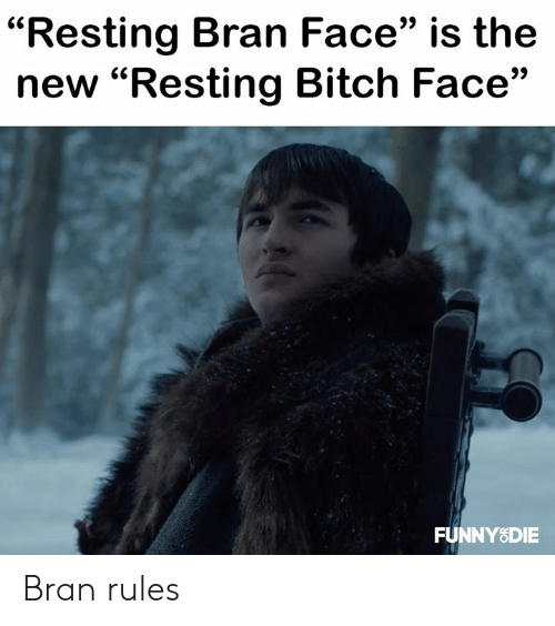 "bran: ""Resting Bran Face"" is the  new ""Resting Bitch Face""  FUNNY8DIE Bran rules"