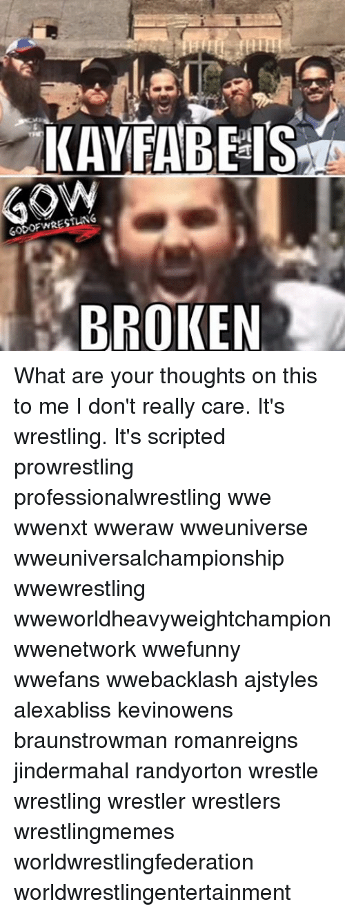 Memes, Wrestling, and World Wrestling Entertainment: RESTING  GO OFW  BROKEN What are your thoughts on this to me I don't really care. It's wrestling. It's scripted prowrestling professionalwrestling wwe wwenxt wweraw wweuniverse wweuniversalchampionship wwewrestling wweworldheavyweightchampion wwenetwork wwefunny wwefans wwebacklash ajstyles alexabliss kevinowens braunstrowman romanreigns jindermahal randyorton wrestle wrestling wrestler wrestlers wrestlingmemes worldwrestlingfederation worldwrestlingentertainment