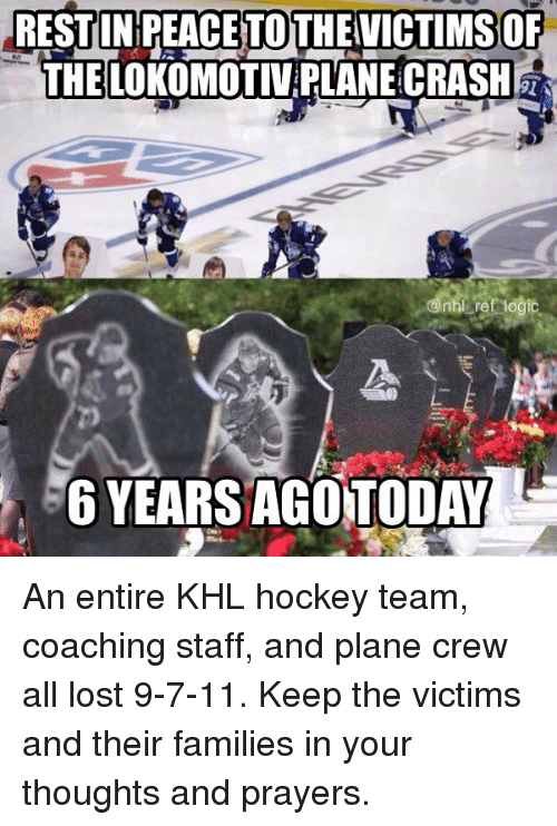 Coaching: RESTUNPEACETOTHEVICTIMSOF  THELOKOMOTIV PLANE CRASH  6 YEARS AGOTODAY An entire KHL hockey team, coaching staff, and plane crew all lost 9-7-11. Keep the victims and their families in your thoughts and prayers.