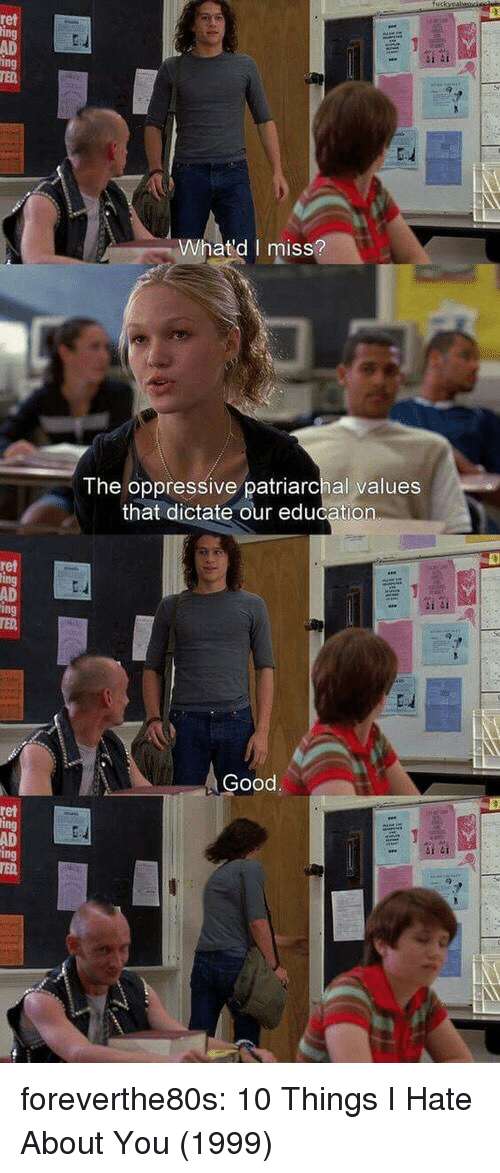 ret: ret  AD  ing  TED  Whatd I miss  ISS  The oppressive patriarchal values  that dictate our education  ret  AD  Good  ret  AD foreverthe80s:  10 Things I Hate About You (1999)