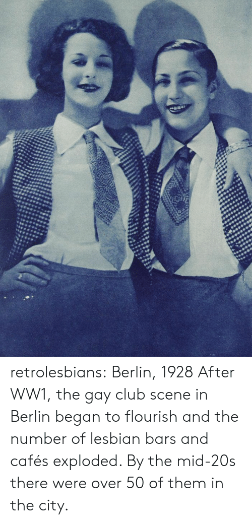 ww1: retrolesbians:  Berlin, 1928  After WW1, the gay club scene in Berlin began to flourish and the number of lesbian bars and cafés exploded. By the mid-20s there were over 50 of them in the city.