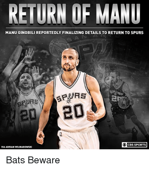 Manu Ginobili, Memes, and Sports: RETURN OF MANU  MANU GINOBILI REPORTEDLY FINALIZING DETAILS TO RETURN TO SPURS  O CBS SPORTS  VIA ADRIAN WOJNAROWSKI Bats Beware