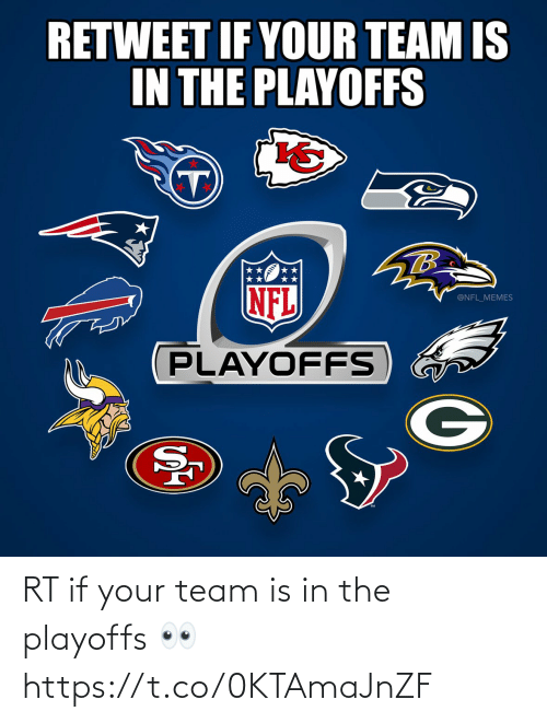 playoffs: RETWEET IF YOUR TEAM IS  IN THE PLAYOFFS  TB  NFL  @NFL_MEMES  PLAYOFFS RT if your team is in the playoffs 👀 https://t.co/0KTAmaJnZF