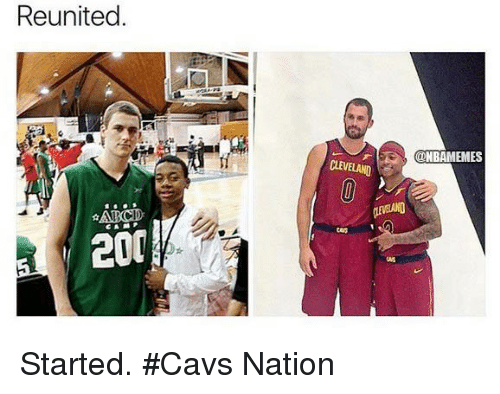 Bailey Jay, Cavs, and Nba: Reunited  @NBAMEMES  ces  200  CA4 Started. #Cavs Nation