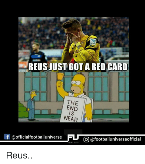 the end is near: REUS JUST GOT ARED CARD  THE  END  IS  NEAR  If @official footballuniverse  FU CO @footballuniverseofficial Reus..