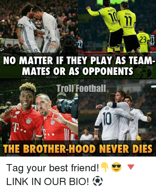 Best Friend, Football, and Memes: REUS  ngRMUN  DORTMUN  NO MATTER IF THEY PLAY AS TEAM  MATES OR AS OPPONENTS  Troll Football  THE BROTHER-H00D NEVER DIES Tag your best friend!👇😎 🔻LINK IN OUR BIO! ⚽