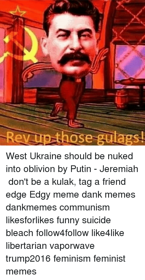 rev up those gulags west ukraine should be nuked into 9367494 rev up those gulags! west ukraine should be nuked into oblivion by